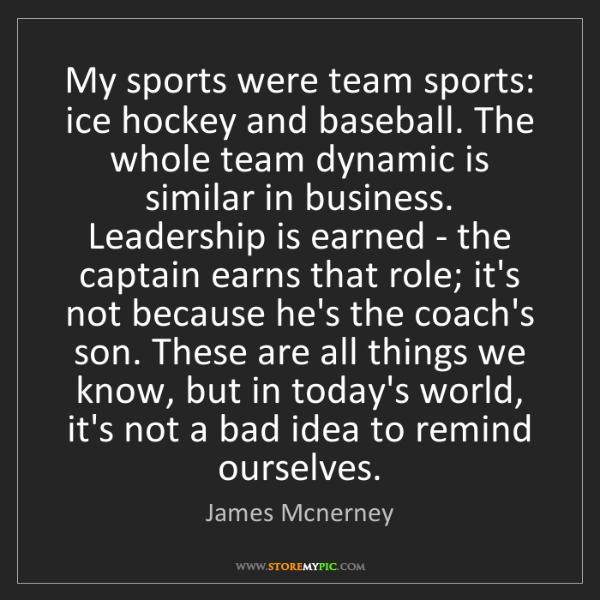 James Mcnerney: My sports were team sports: ice hockey and baseball....