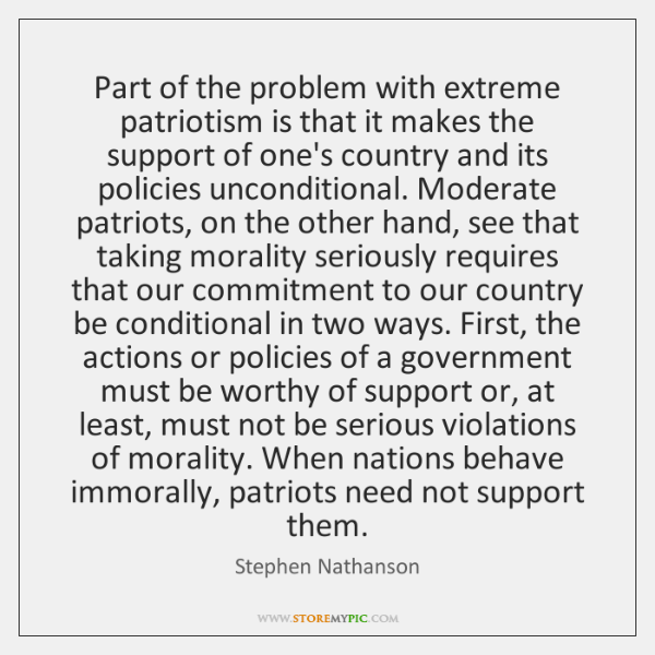 Part of the problem with extreme patriotism is that it makes the ...
