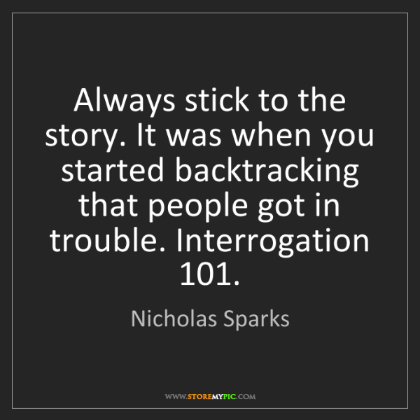 Nicholas Sparks: Always stick to the story. It was when you started backtracking...