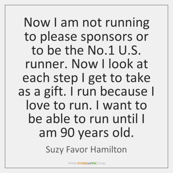 Now I am not running to please sponsors or to be the ...