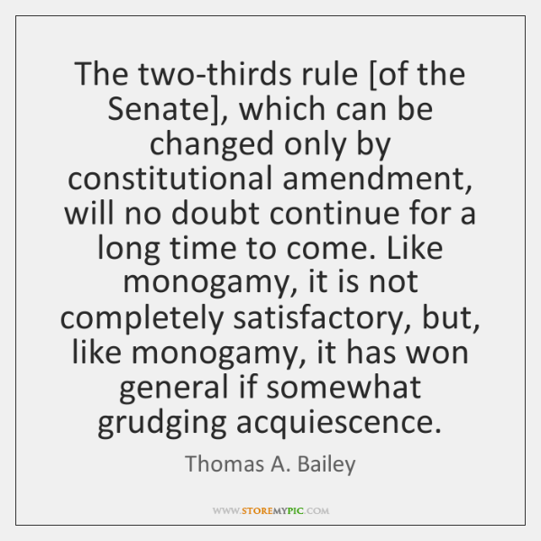 The two-thirds rule [of the Senate], which can be changed only by ...