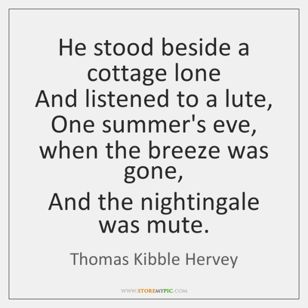 He stood beside a cottage lone   And listened to a lute,   One ...