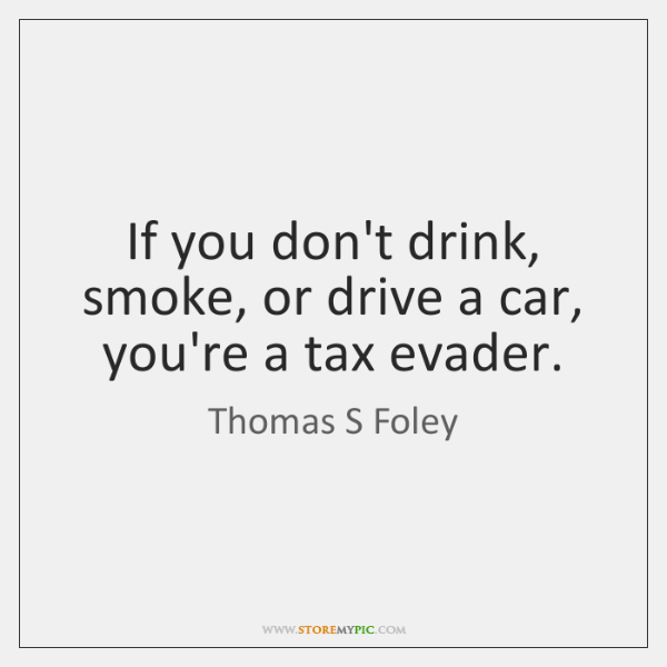 If you don't drink, smoke, or drive a car, you're a tax ...