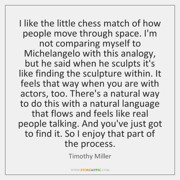 I like the little chess match of how people move through space. ...