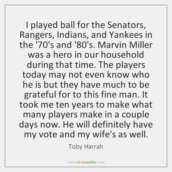 I played ball for the Senators, Rangers, Indians, and Yankees in the ...