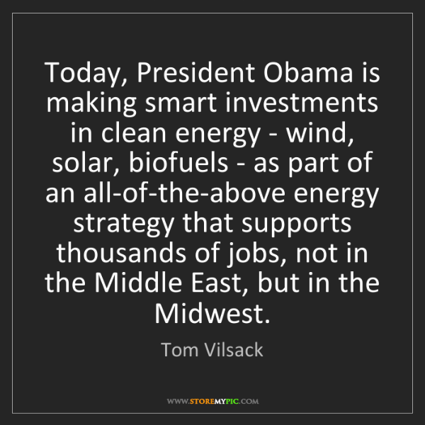 Tom Vilsack: Today, President Obama is making smart investments in...