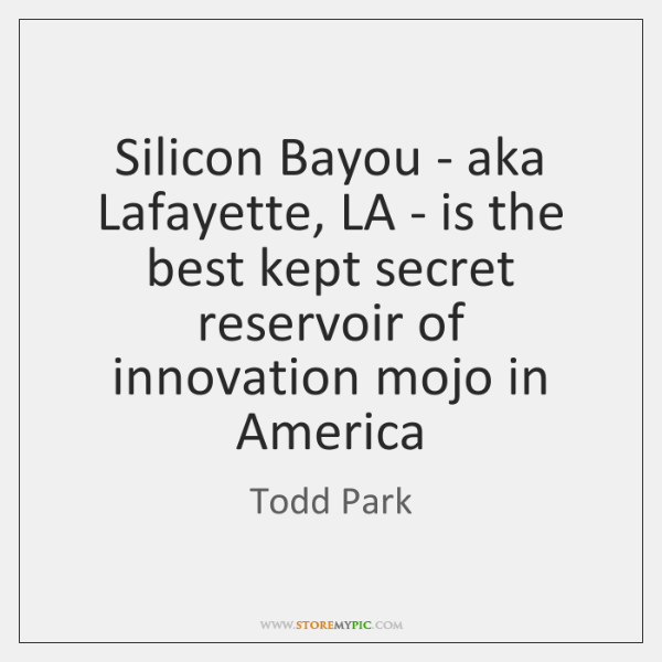 Silicon Bayou - aka Lafayette, LA - is the best kept secret ...