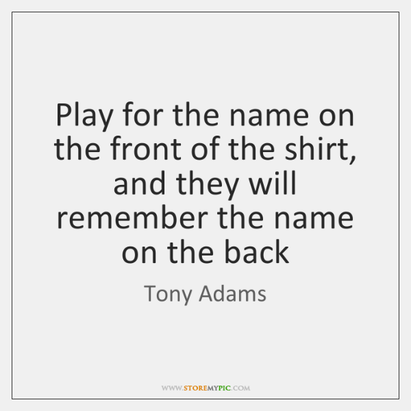 Play for the name on the front of the shirt, and they ...