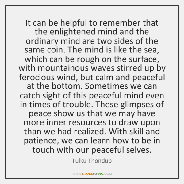 It can be helpful to remember that the enlightened mind and the ...