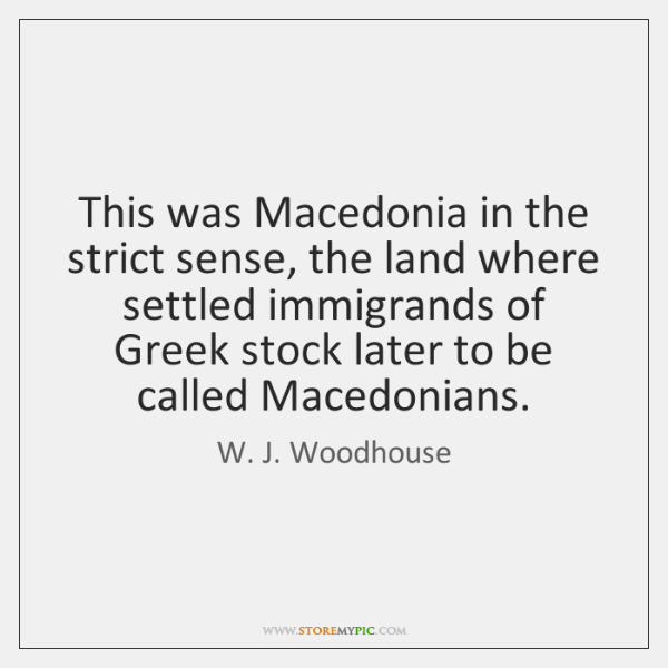 This was Macedonia in the strict sense, the land where settled immigrands ...