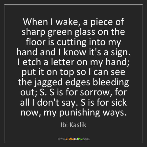Ibi Kaslik: When I wake, a piece of sharp green glass on the floor...