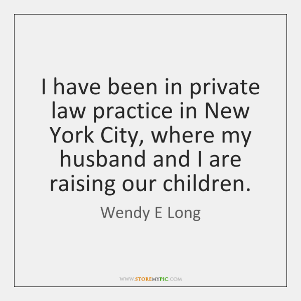 I have been in private law practice in New York City, where ...