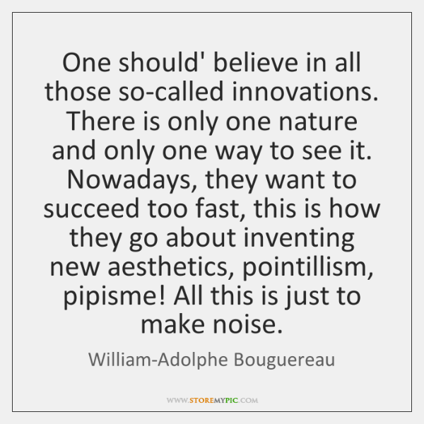 One should' believe in all those so-called innovations. There is only one ...