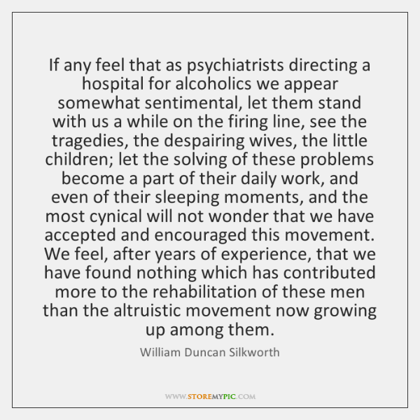 If any feel that as psychiatrists directing a hospital for alcoholics we ...