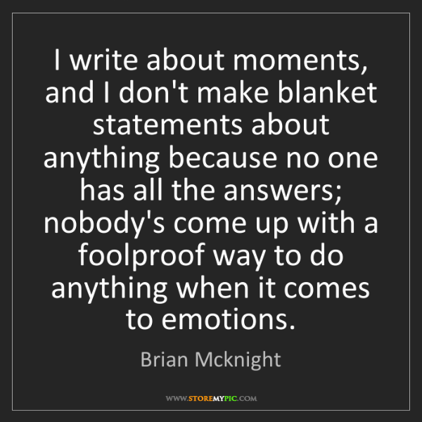 Brian Mcknight: I write about moments, and I don't make blanket statements...