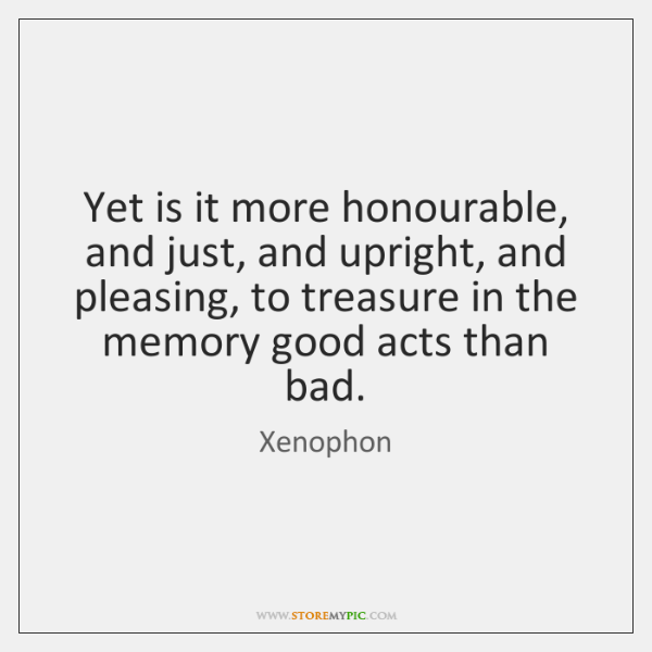 Yet is it more honourable, and just, and upright, and pleasing, to ...