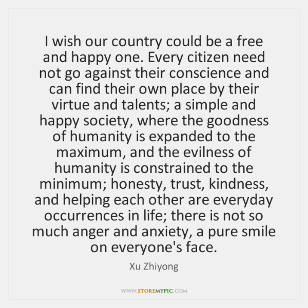 I wish our country could be a free and happy one. Every ...