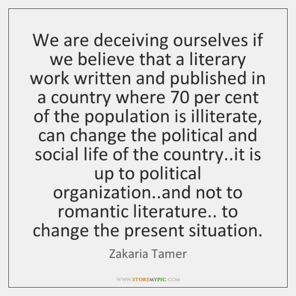We are deceiving ourselves if we believe that a literary work written ...