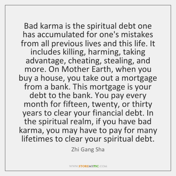 Bad karma is the spiritual debt one has accumulated for one's mistakes ...