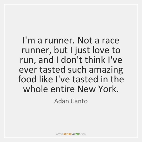 I'm a runner. Not a race runner, but I just love to ...