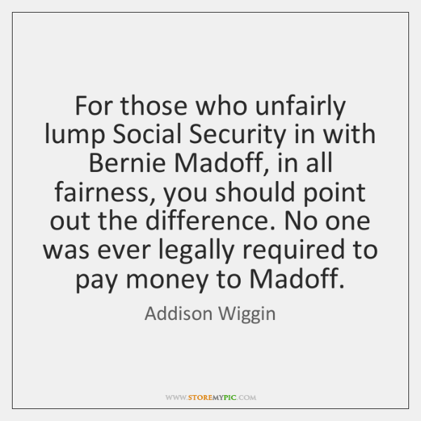 For those who unfairly lump Social Security in with Bernie Madoff, in ...
