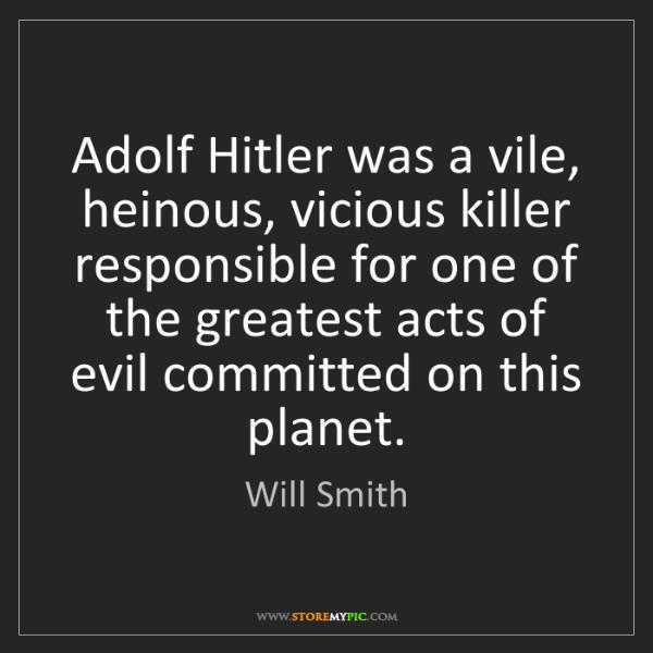 Will Smith: Adolf Hitler was a vile, heinous, vicious killer responsible...