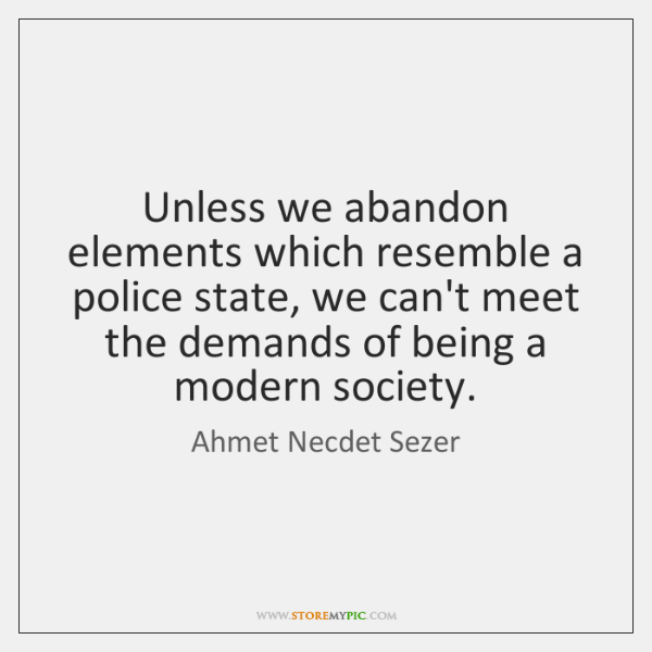 Unless we abandon elements which resemble a police state, we can't meet ...