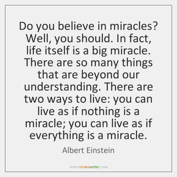 Do You Believe In Miracles Well You Should In Fact Life Itself
