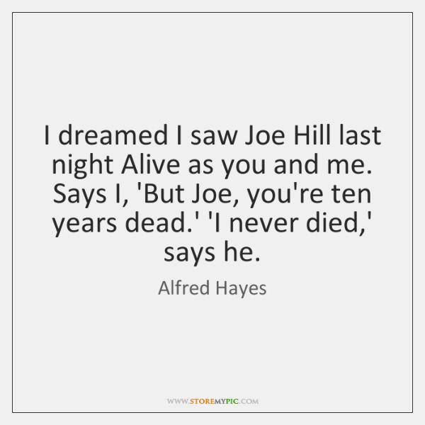 I dreamed I saw Joe Hill last night Alive as you and ...