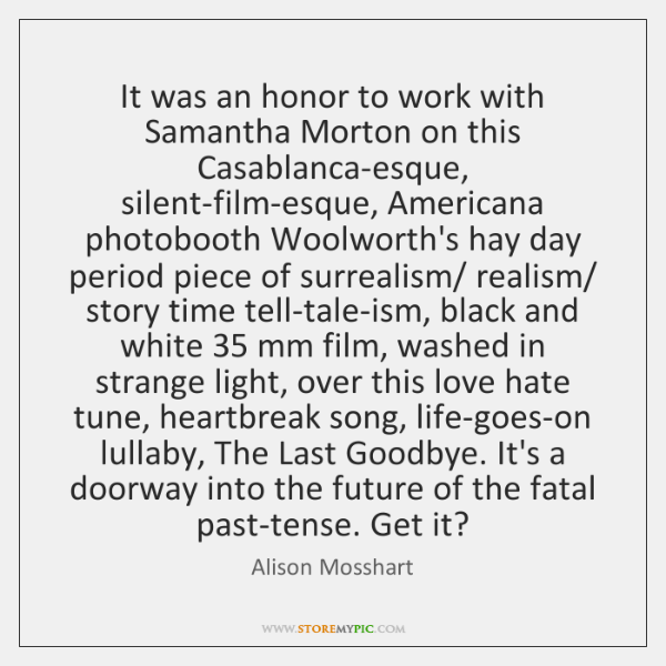 It was an honor to work with Samantha Morton on this Casablanca-esque, ...
