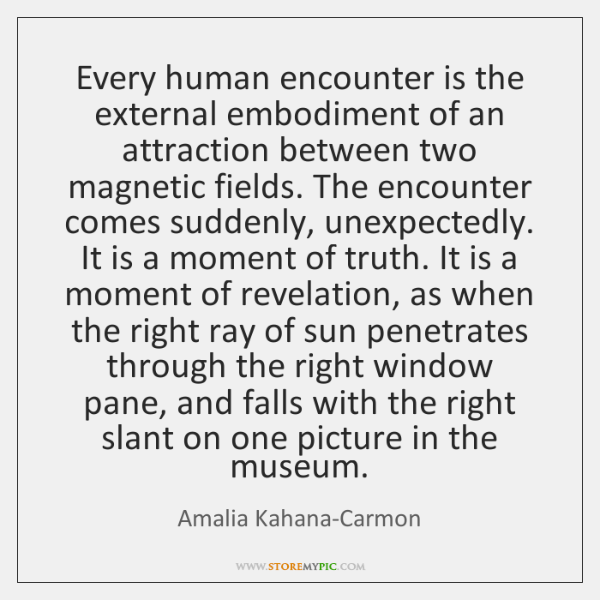 Every human encounter is the external embodiment of an attraction between two ...
