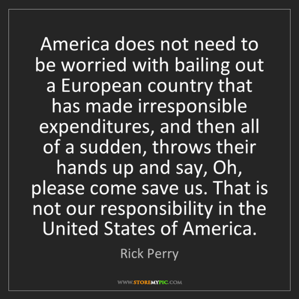Rick Perry: America does not need to be worried with bailing out...
