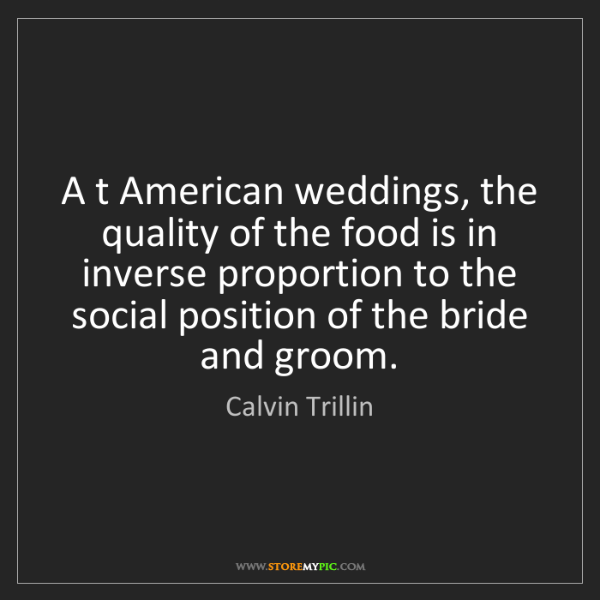 Calvin Trillin: A t American weddings, the quality of the food is in...