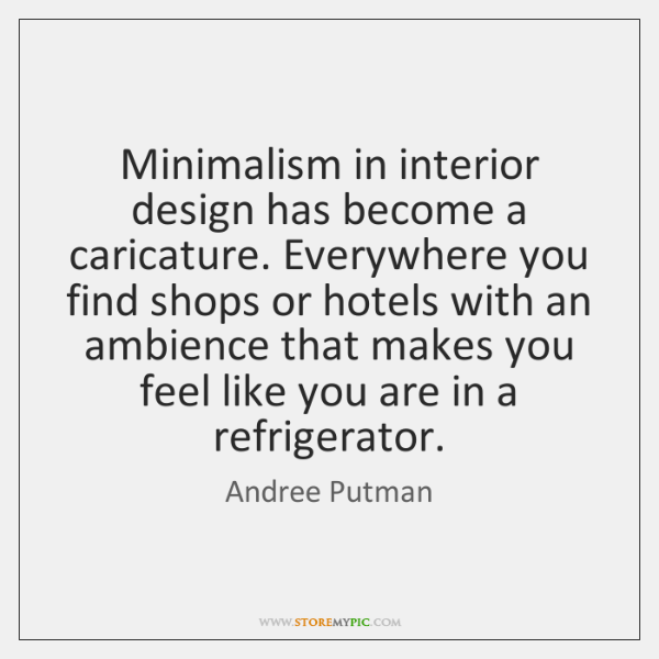 Minimalism in interior design has become a caricature. Everywhere you find shops ...
