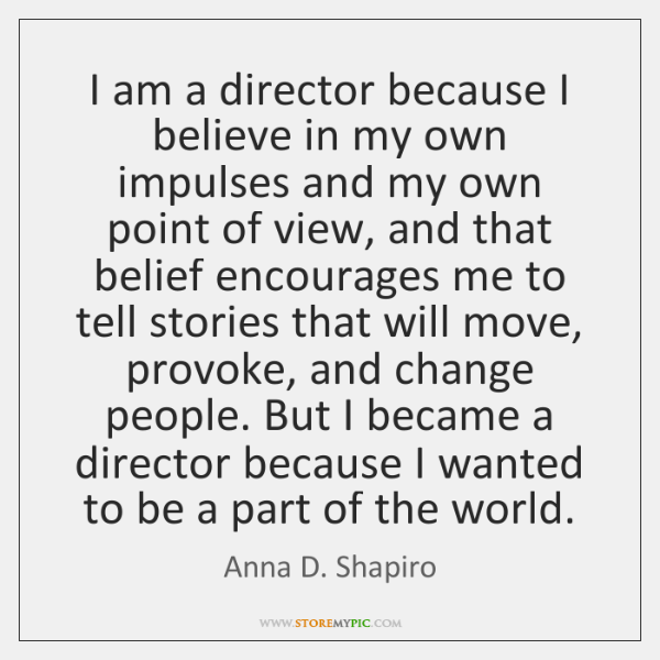 I am a director because I believe in my own impulses and ...