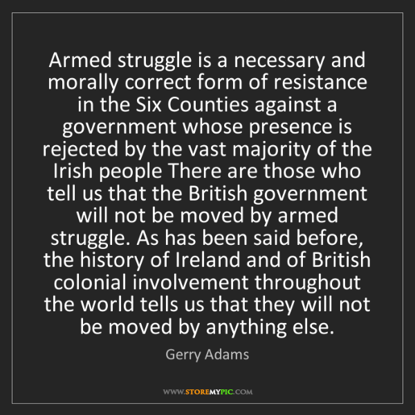Gerry Adams: Armed struggle is a necessary and morally correct form...