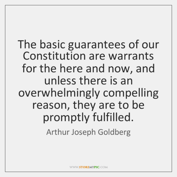 The basic guarantees of our Constitution are warrants for the here and ...