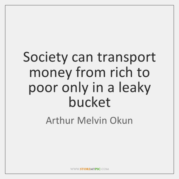 Society can transport money from rich to poor only in a leaky ...