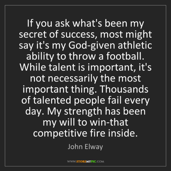 John Elway: If you ask what's been my secret of success, most might...