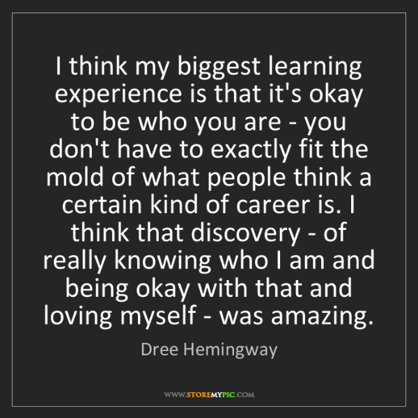 Dree Hemingway: I think my biggest learning experience is that it's okay...
