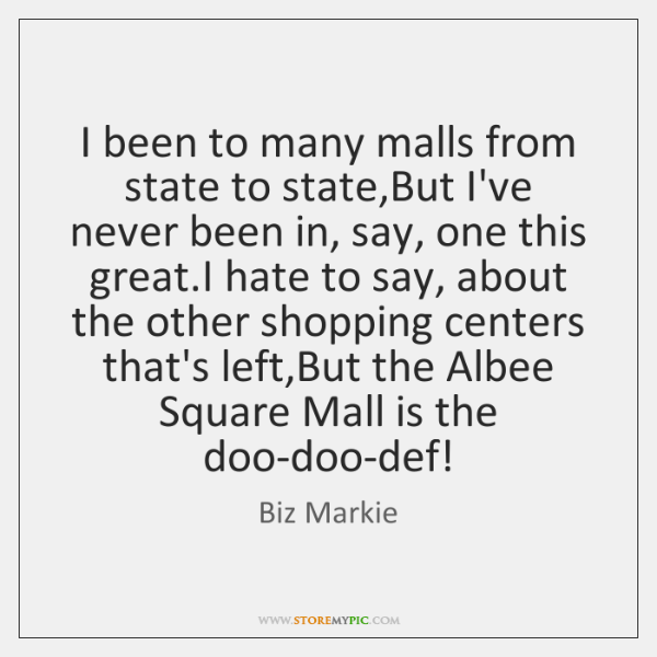 I been to many malls from state to state,But I've never ...