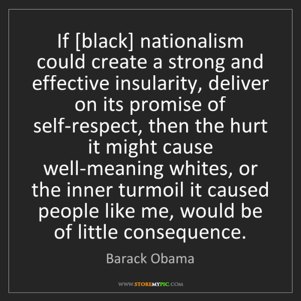 Barack Obama: If [black] nationalism could create a strong and effective...