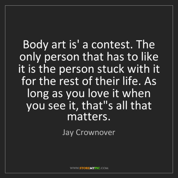 Jay Crownover: Body art is' a contest. The only person that has to like...