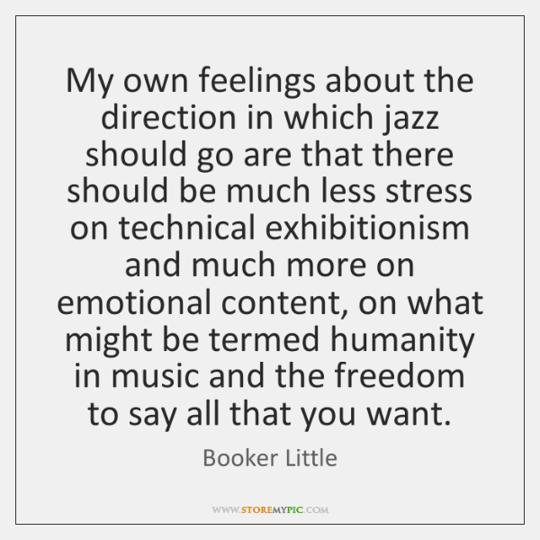 My own feelings about the direction in which jazz should go are ...