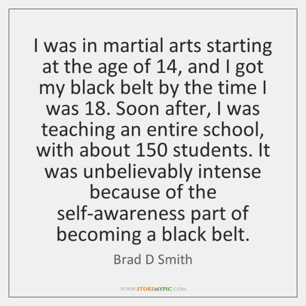 I was in martial arts starting at the age of 14, and I ...