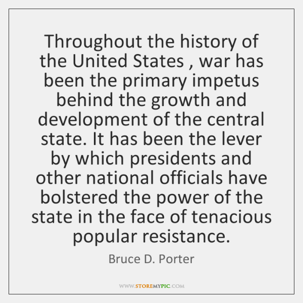 Throughout the history of the United States , war has been the primary ...