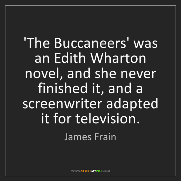 James Frain: 'The Buccaneers' was an Edith Wharton novel, and she...