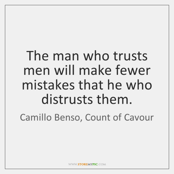 The man who trusts men will make fewer mistakes that he who ...