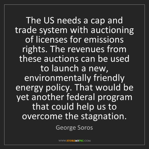 George Soros: The US needs a cap and trade system with auctioning of...