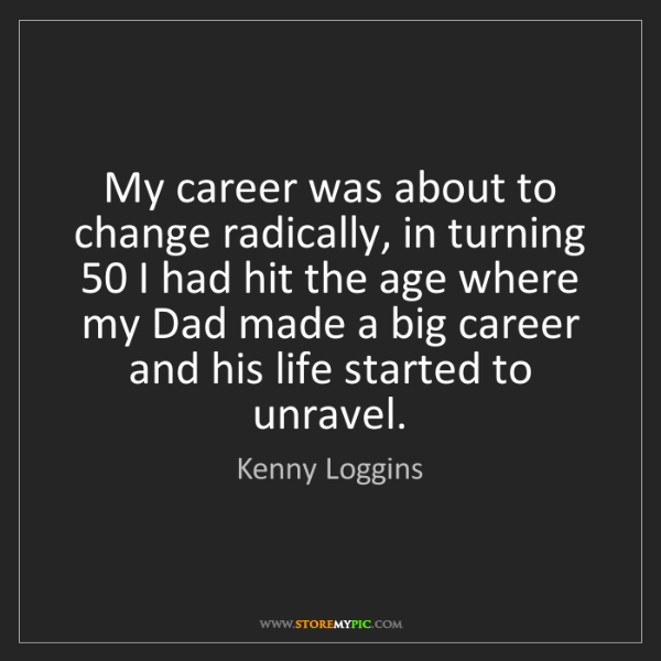 Kenny Loggins: My career was about to change radically, in turning 50...